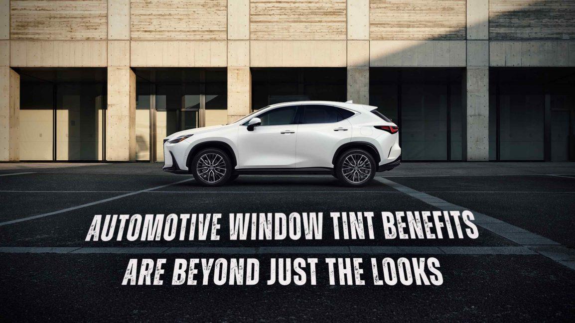 Automotive Window Tint Benefits Are Beyond Just The Looks - Automotive Window Tinting in the Dubuque, Iowa area